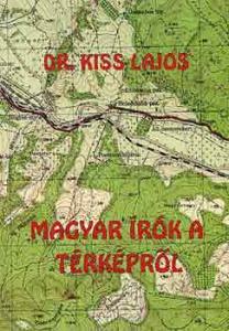Dr. Kiss Lajos: Magyar írók a térképről
