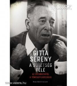 GITTA SERENY - A sötétség felé