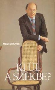 Mester Ákos: Ki ül a székbe? - Vatera.hu Kép
