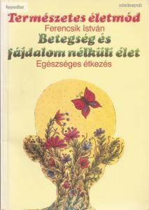 Ferencsik István: Betegség és fájdalom nélküli élet . Egészséges étkezés