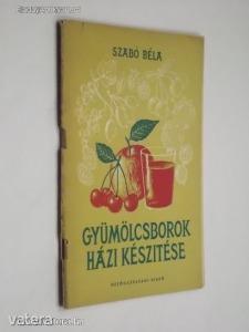 Szabó Béla: Gyümölcsborok házi készítése (*812)