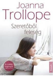 Joanna Trollope Szeretőből feleség (2015)