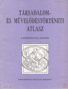 TÁRSADALOM- ÉS MŰVELŐDÉSTÖRTÉNETI ATLASZ - Vatera.hu Kép