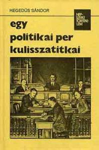 Hegedüs Sándor: Egy politikai per kulisszatitkai - Vatera.hu Kép