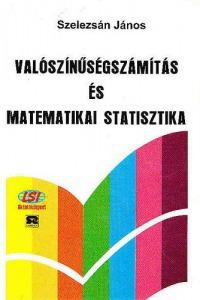 Valószínűségszámítás és matematikai statisztika (Szelezsán)