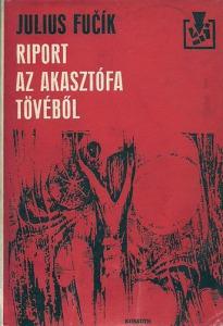 Julius Fucík: Riport az akasztófa tövéből