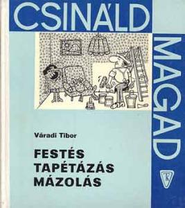 Váradi Tibor: Festés, mázolás, tapétázás