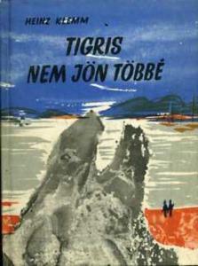 Heinz Klemm: Tigris nem jön többé
