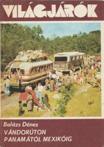 Balázs Dénes Vándorúton Panamától Mexikóig (1981)(Világjárók 137)